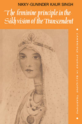 Cambridge Studies in Religious Traditions: The Feminine Principle in the Sikh Vision of the Transcendent Series Number 3 (Paperback)