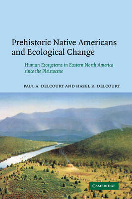 Prehistoric Native Americans and Ecological Change: Human Ecosystems in Eastern North America since the Pleistocene (Paperback)