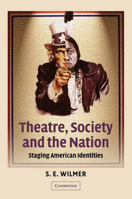 Cambridge Studies in American Theatre and Drama: Theatre, Society and the Nation: Staging American Identities Series Number 15 (Paperback)