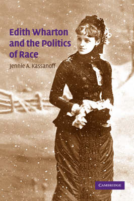 Cambridge Studies in American Literature and Culture: Edith Wharton and the Politics of Race Series Number 143 (Paperback)