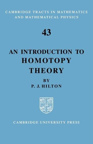 Cambridge Tracts in Mathematics: An Introduction to Homotopy Theory Series Number 43 (Paperback)
