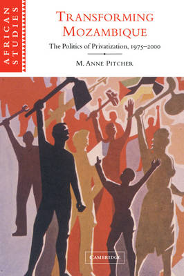 African Studies: Transforming Mozambique: The Politics of Privatization, 1975-2000 Series Number 104 (Paperback)