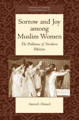 Sorrow and Joy among Muslim Women: The Pukhtuns of Northern Pakistan - University of Cambridge Oriental Publications 63 (Paperback)