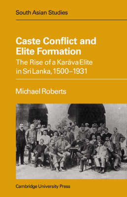 caste conflict and elite formation the rise of a karava elite in sri lanka 1500 1931 cambridge south asian studies