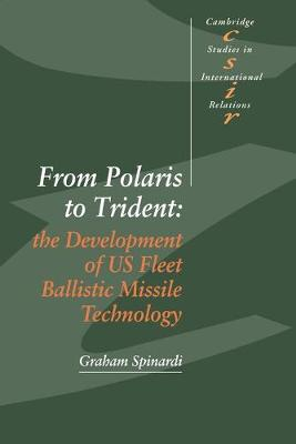 From Polaris to Trident: The Development of US Fleet Ballistic Missile Technology - Cambridge Studies in International Relations (Paperback)