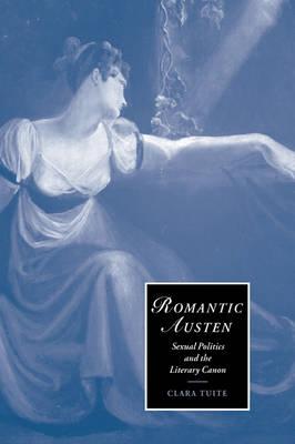 Romantic Austen: Sexual Politics and the Literary Canon - Cambridge Studies in Romanticism (Paperback)