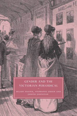 Cambridge Studies in Nineteenth-Century Literature and Culture: Gender and the Victorian Periodical Series Number 41 (Paperback)
