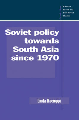 Soviet Policy towards South Asia since 1970 - Cambridge Russian, Soviet and Post-Soviet Studies 91 (Paperback)