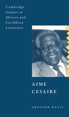 Aime Cesaire - Cambridge Studies in African and Caribbean Literature (Paperback)