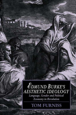 Cambridge Studies in Romanticism: Edmund Burke's Aesthetic Ideology: Language, Gender and Political Economy in Revolution Series Number 4 (Paperback)