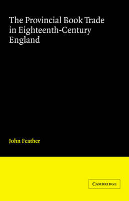 Cambridge Studies in Publishing and Printing History: The Provincial Book Trade in Eighteenth-Century England (Paperback)