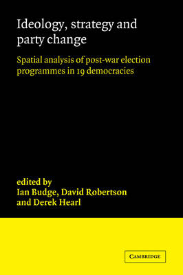 Ideology, Strategy and Party Change: Spatial Analyses of Post-War Election Programmes in 19 Democracies (Paperback)