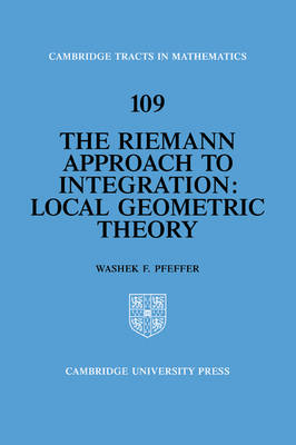 Cambridge Tracts in Mathematics: The Riemann Approach to Integration: Local Geometric Theory Series Number 109 (Paperback)
