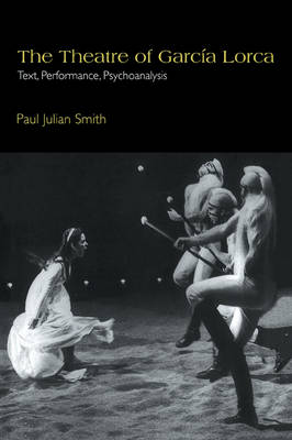 Cambridge Studies in Latin American and Iberian Literature: The Theatre of Garcia Lorca: Text, Performance, Psychoanalysis Series Number 14 (Paperback)
