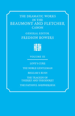 The Dramatic Works in the Beaumont and Fletcher Canon: Love's Cure, The Noble Gentleman, The Tragedy of Thierry and Theodoret, The Faithful Shepherdess Volume 3 (Paperback)
