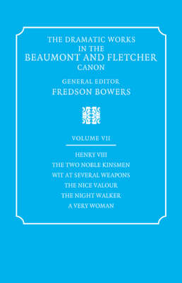 The Dramatic Works in the Beaumont and Fletcher Canon The Dramatic Works in the Beaumont and Fletcher Canon: Henry VIII, The Two Noble Kinsmen, Wit at Several Weapons, The Nice Valour, The Night Walker, A Very Woman Volume 7 (Paperback)