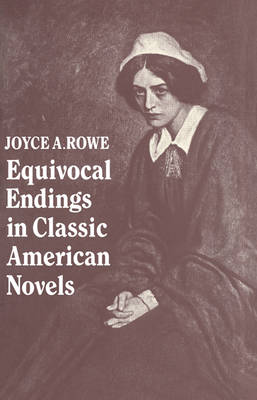 Equivocal Endings in Classic American Novels: The Scarlet Letter; Adventures of Huckleberry Finn; The Ambassadors; The Great Gatsby (Paperback)