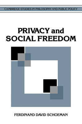 Cambridge Studies in Philosophy and Public Policy: Privacy and Social Freedom (Paperback)