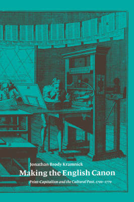 Making the English Canon: Print-Capitalism and the Cultural Past, 1700-1770 (Paperback)
