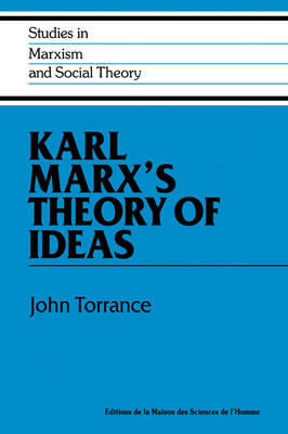 Studies in Marxism and Social Theory: Karl Marx's Theory of Ideas (Paperback)