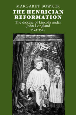 The Henrician Reformation: The Diocese of Lincoln under John Longland 1521-1547 (Paperback)
