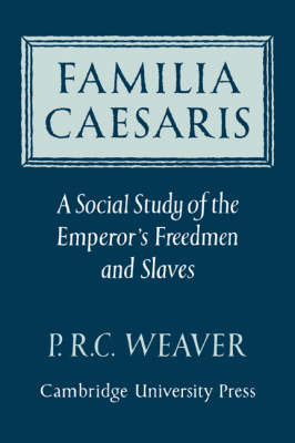 Familia Caesaris: A Social Study of the Emperor's Freedmen and Slaves (Paperback)