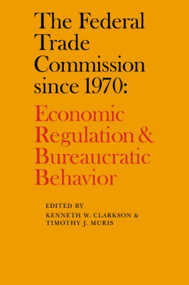 The Federal Trade Commission since 1970: Economic Regulation and Bureaucratic Behavior (Paperback)