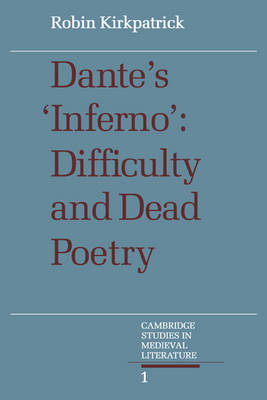 Cambridge Studies in Medieval Literature: Dante's Inferno: Difficulty and Dead Poetry Series Number 1 (Paperback)