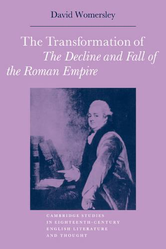 The Transformation of The Decline and Fall of the Roman Empire - Cambridge Studies in Eighteenth-Century English Literature and Thought (Paperback)