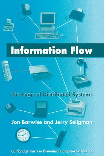 Cambridge Tracts in Theoretical Computer Science: Information Flow: The Logic of Distributed Systems Series Number 44 (Paperback)