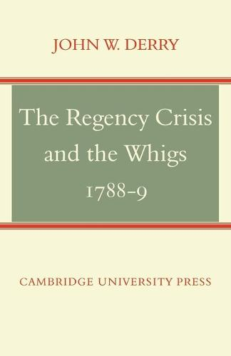 The Regency Crisis and the Whigs 1788-9 (Paperback)