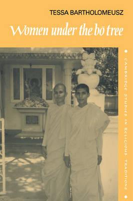 Women under the Bo Tree: Buddhist nuns in Sri Lanka - Cambridge Studies in Religious Traditions (Paperback)