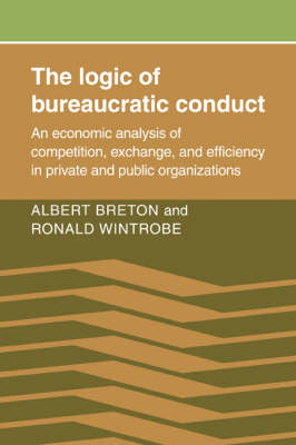 The Logic of Bureaucratic Conduct: An Economic Analysis of Competition, Exchange, and Efficiency in Private and Public Organizations (Paperback)