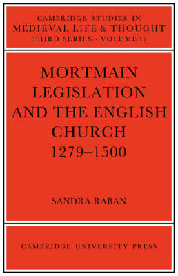 Mortmain Legislation and the English Church 1279-1500 - Cambridge Studies in Medieval Life and Thought: Third Series (Paperback)
