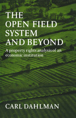 The Open Field System and Beyond: A property rights analysis of an economic institution (Paperback)
