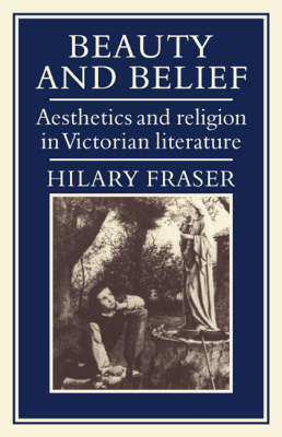 Beauty and Belief: Aesthetics and Religion in Victorian Literature (Paperback)