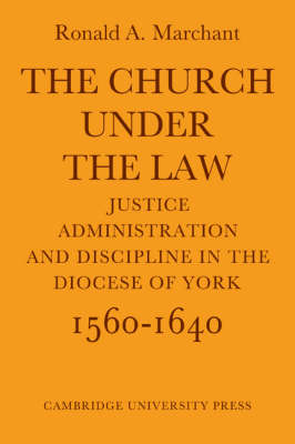 The Church Under the Law: Justice, Administration and Dicipline in the Diocese of York 1560-1640 (Paperback)