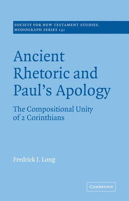 Ancient Rhetoric and Paul's Apology: The Compositional Unity of 2 Corinthians - Society for New Testament Studies Monograph Series (Paperback)