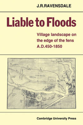 Liable to Floods: Village Landscape on the Edge of the Fens A D 450-1850 (Paperback)
