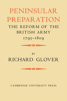 Peninsular Preparation: The Reform of the British Army 1795-1809 (Paperback)