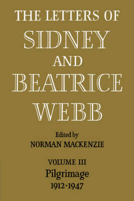The Letters of Sidney and Beatrice Webb: Volume 3, Pilgrimage 1912-1947 (Paperback)