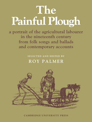 The Painful Plough: A Portrait of the Agricultural Labourer in the Nineteenth Century from Folk Songs and Ballads and Contemporary Accounts - Resources of Music (Paperback)