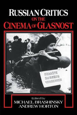 Russian Critics on the Cinema of Glasnost - Cambridge Studies in Film (Paperback)