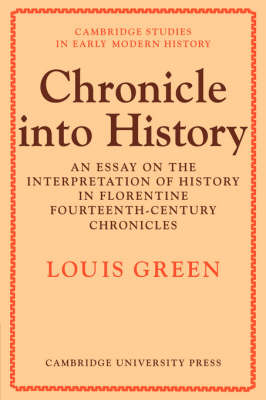 Chronicle Into History: An Essay on the Interpretation of History in Florentine Fourteenth-Century Chronicles - Cambridge Studies in Early Modern History (Paperback)