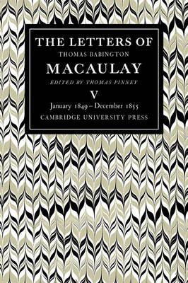 The Letters of Thomas Babington MacAulay: Volume 5, January 1849-December 1855 (Paperback)