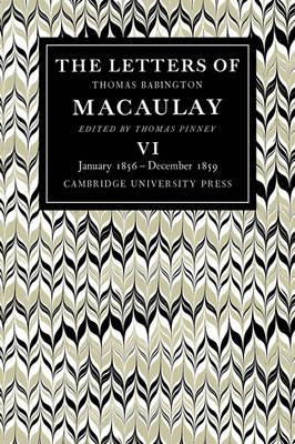 The The Letters of Thomas Babington MacAulay: The Letters of Thomas Babington MacAulay: Volume 6, January 1856-December 1859 January 1856-December 1859 Volume 6 (Paperback)