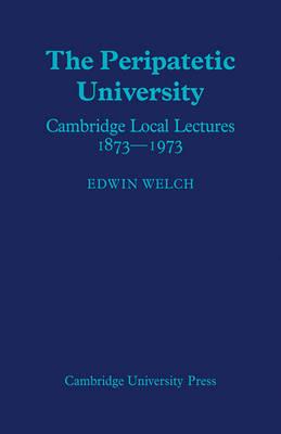 The Peripatetic University: Cambridge Local Lectures 1873-1973 (Paperback)
