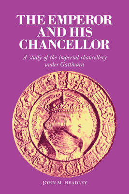 The Emperor and His Chancellor: A Study of the Imperial Chancellery under Gattinara - Cambridge Studies in Early Modern History (Paperback)