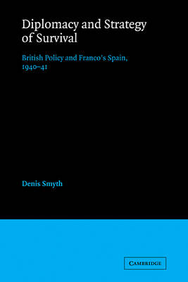 Diplomacy and Strategy of Survival: British Policy and Franco's Spain, 1940-41 (Paperback)
