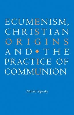Ecumenism, Christian Origins and the Practice of Communion (Paperback)